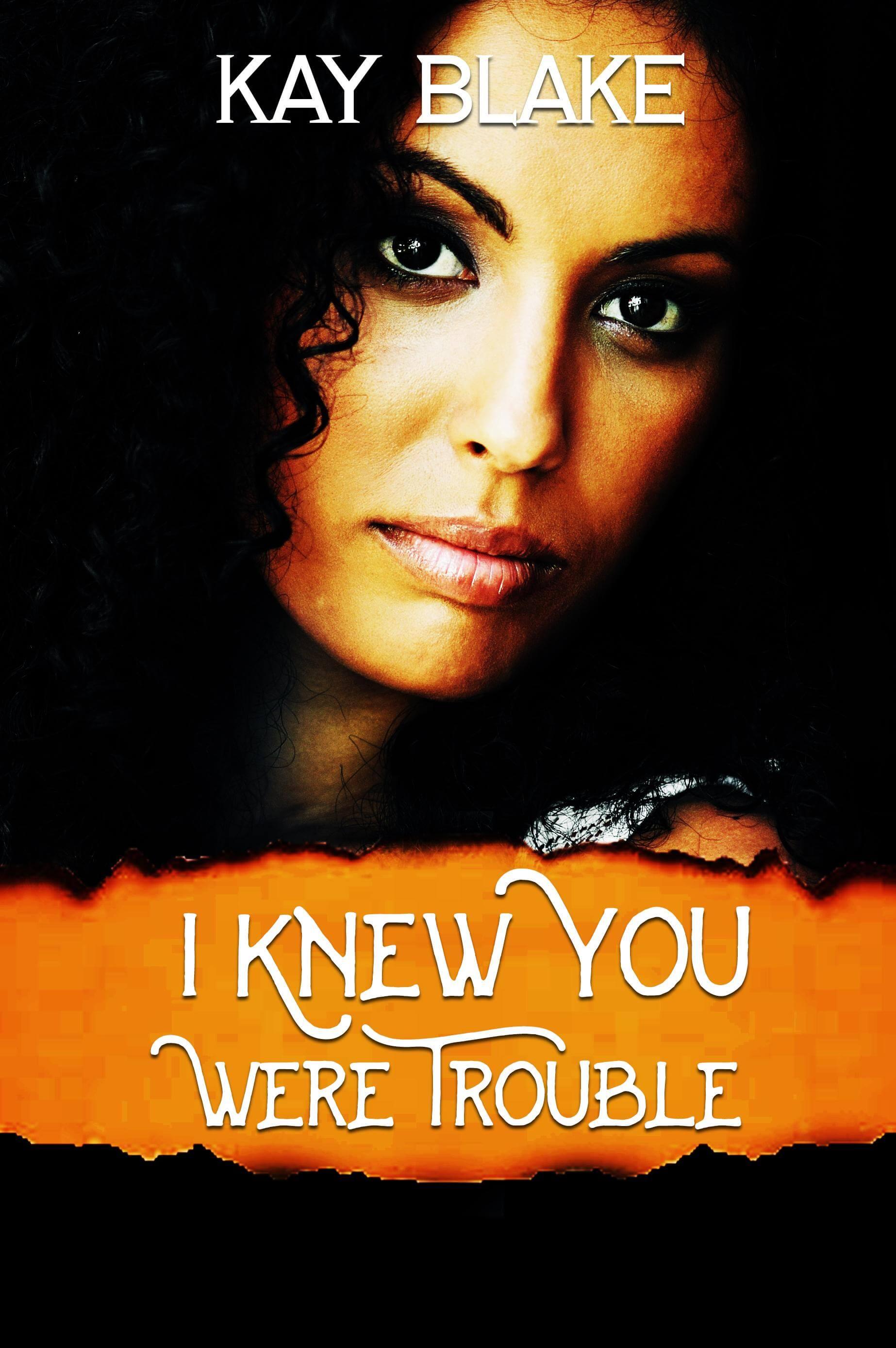 Kay Blake's I Knew You Were Trouble #kayblake #newrelease #RT #interracialromance